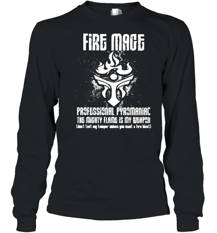 Fire mage professional pyromaniac the mighty flame is my weapon shirt Long Sleeved T-shirt