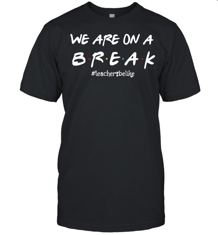 Friend We Are On A Break #Teacher Be Like T-shirt Classic Men's T-shirt