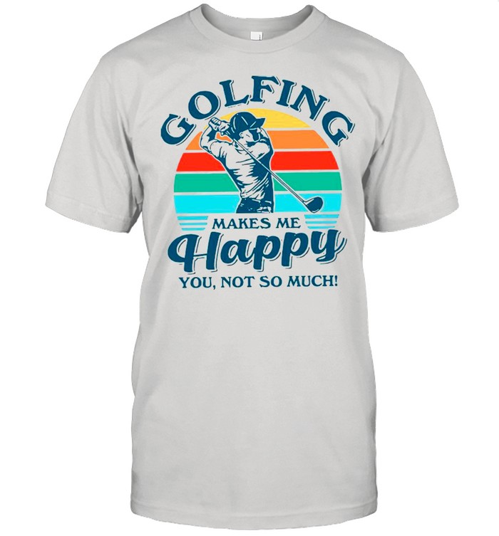 Golfing Makes Me Happy You Not So Much Vintage shirt Classic Men's T-shirt