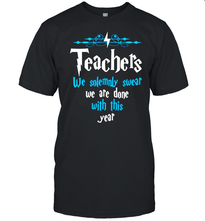 Teachers we solemnly swear we are done with this year shirt Classic Men's T-shirt