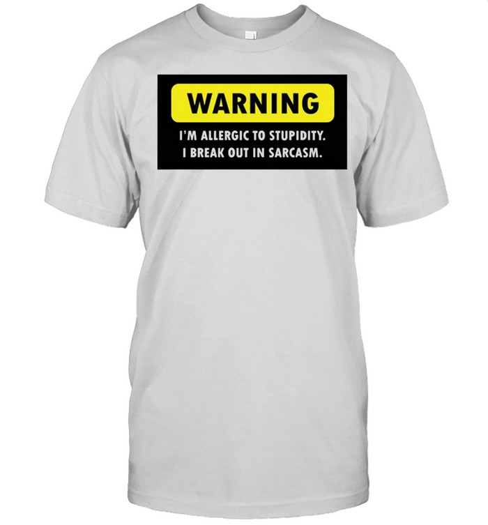 Warning Im allergic to stupidity I Break out in sarcasm shirt Classic Men's T-shirt