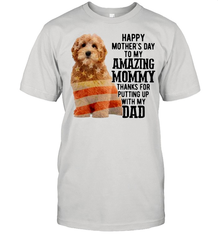 Goldendoodle Happy Mother's Day To My Amazing Mommy Thanks For Putting Up With My Dad  Classic Men's T-shirt