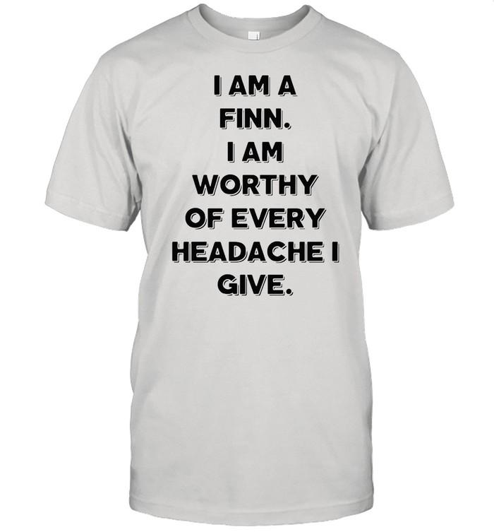 I Am A Finn I Am Worthy Of Every Headache I Give T-shirt Classic Men's T-shirt
