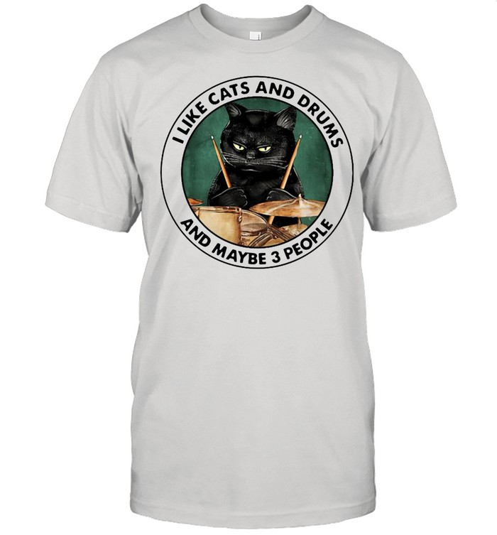 I Like Cats And Drums And Maybe 3 People  Classic Men's T-shirt