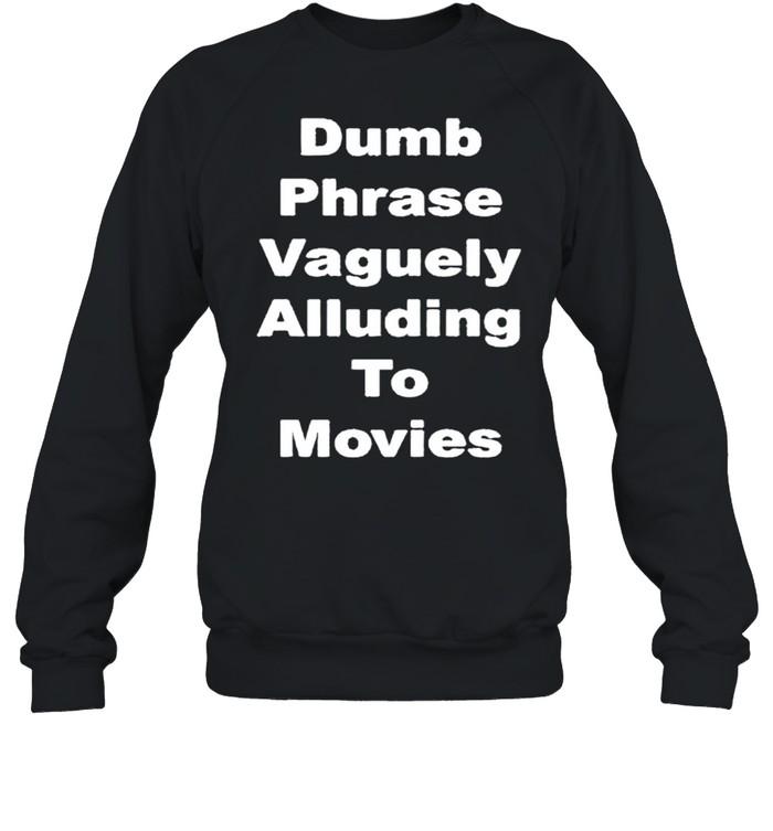 Dumb phrase vaguely alluding to movies shirt Unisex Sweatshirt