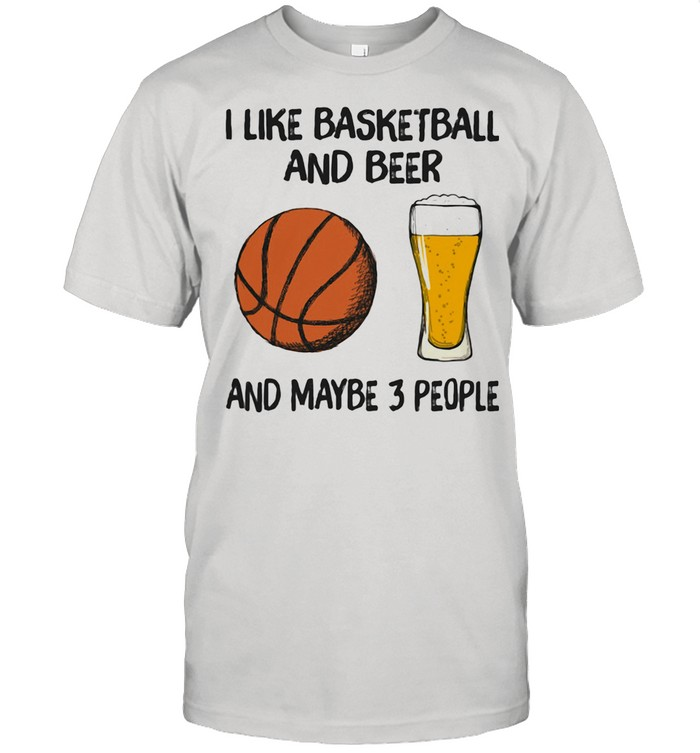 I Like Basketball And Beer And Maybe 3 People  Classic Men's T-shirt