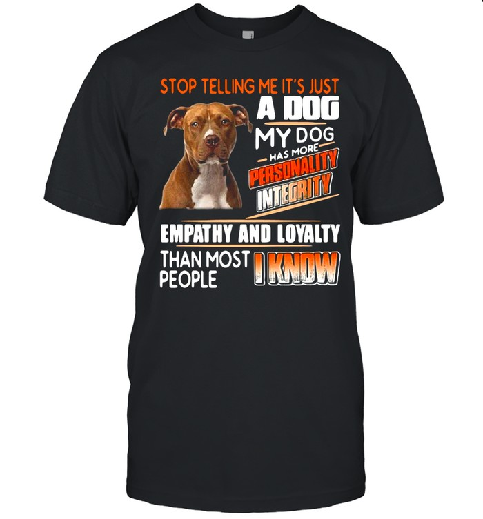 Pitbull Stop Telling Me It's Just A Dog My Dog Has More Personality Integrity T-shirt Classic Men's T-shirt