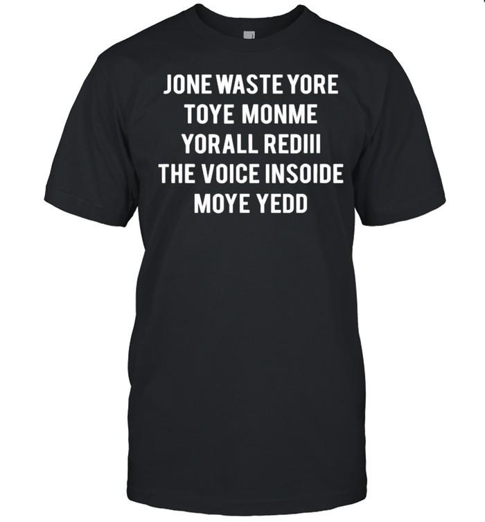 Jone Waste Yore Toye Monme Yorall Rediii The Voice Inside Moye Yedd  Classic Men's T-shirt