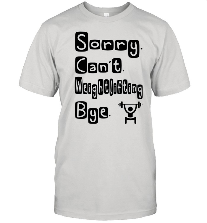 Sorry Can't Weightlifting Bye  Classic Men's T-shirt