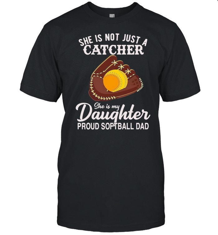 She Is Not Just A Catcher She Is My Daughter Proud Softball Dad T-shirt Classic Men's T-shirt