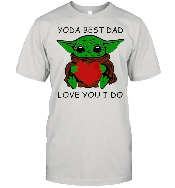 Star Wars Baby Yoda Hug Heart With Yoda Best Dad Love You I Do – Happy Father's Day 2021 shirt Classic Men's T-shirt
