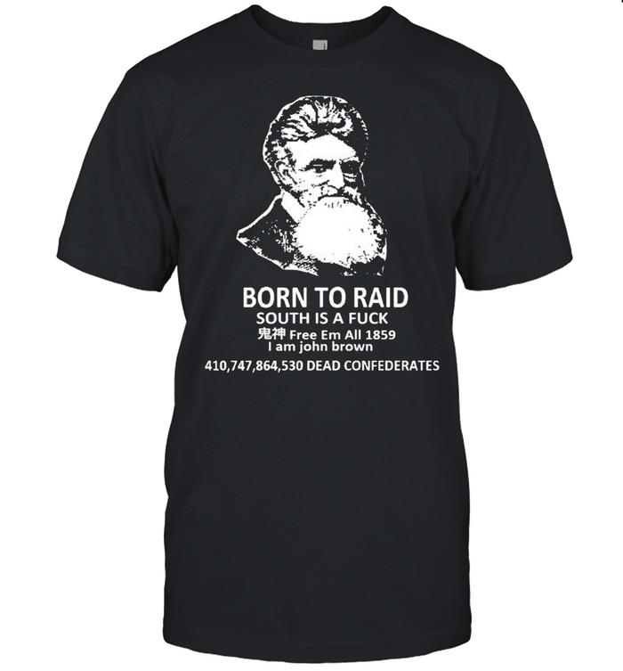 Born to raid south is a fuck I am John Brown shirt Classic Men's T-shirt