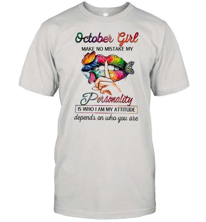 Butterfly Lips October Girl Make No Mistake My Personality Is Who I Am Attitude Depends On Who You Are shirt Classic Men's T-shirt