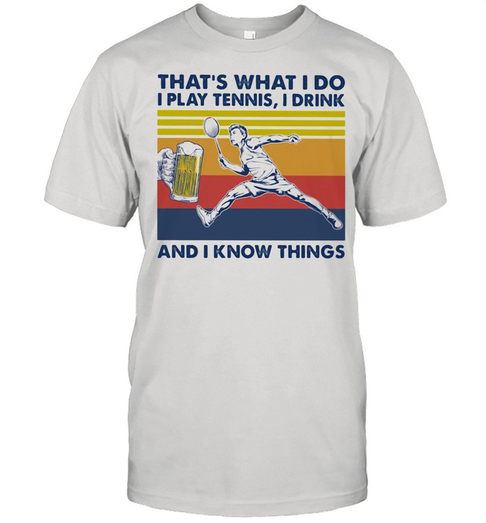 That's What I Do I Play Tennis I Drink And I Know Things Beer Vintage  Classic Men's T-shirt