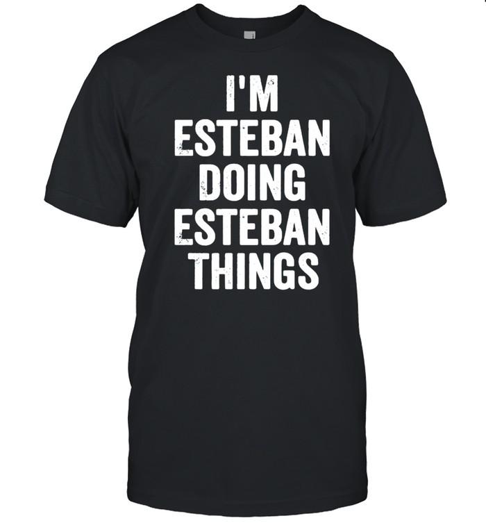 I'm Esteban Doing Esteban Things  Classic Men's T-shirt