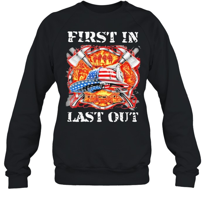 First In Last Out Firefighter American Flag  Unisex Sweatshirt