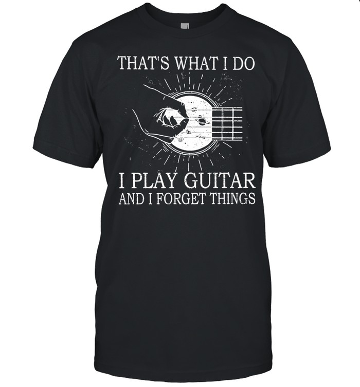 Thats what I do I play guitar and I forget things shirt Classic Men's T-shirt