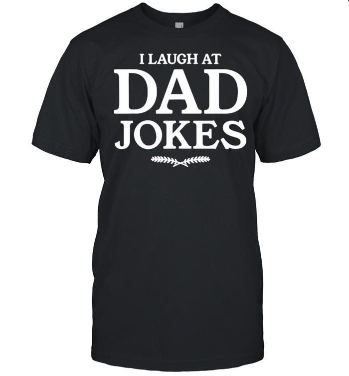 I Laugh At Dad Jokes Funny T- Classic Men's T-shirt
