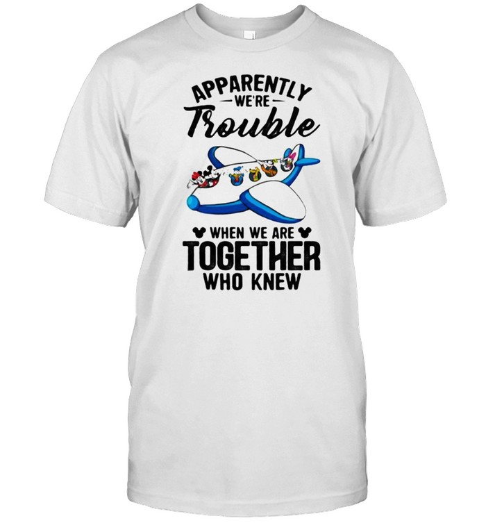 Apparently We're Trouble When We Are Together Who Knew Duck And Mickey  Classic Men's T-shirt