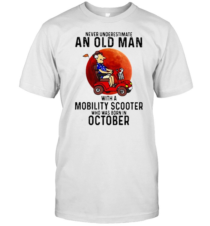 Never Underestimate An Old Man With a Mobility Scooter Who Was Born On October Blood Moon  Classic Men's T-shirt