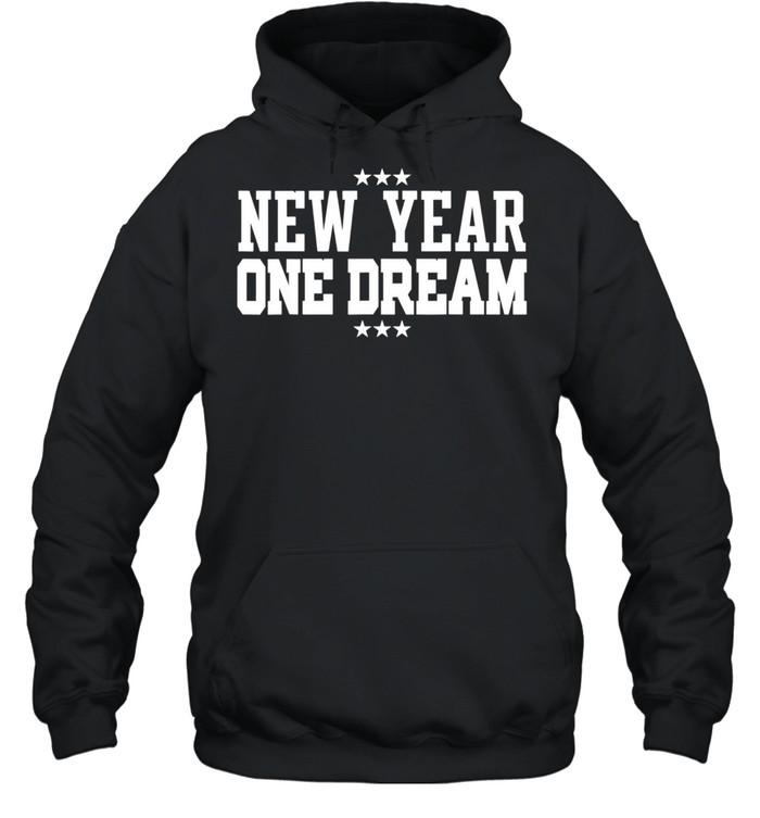 New Year One Dream Inspirational shirt Unisex Hoodie