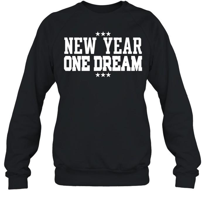 New Year One Dream Inspirational shirt Unisex Sweatshirt