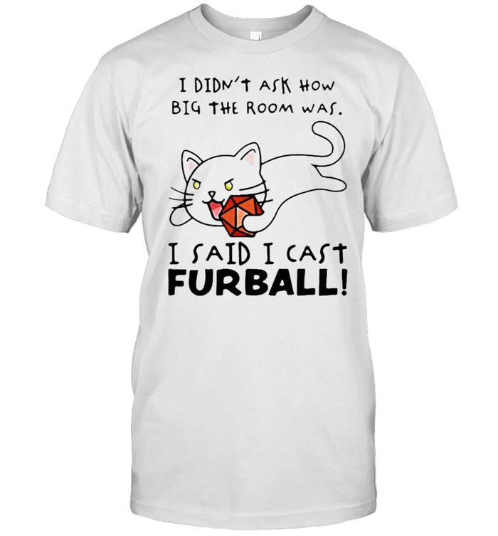 I Didn't Ask How Nig The Room Was I Said I Cast Furball  Classic Men's T-shirt