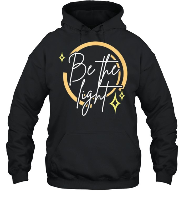 Be the Light T- Unisex Hoodie