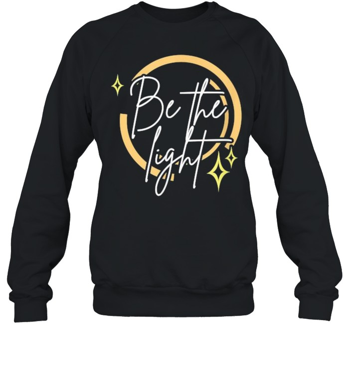 Be the Light T- Unisex Sweatshirt