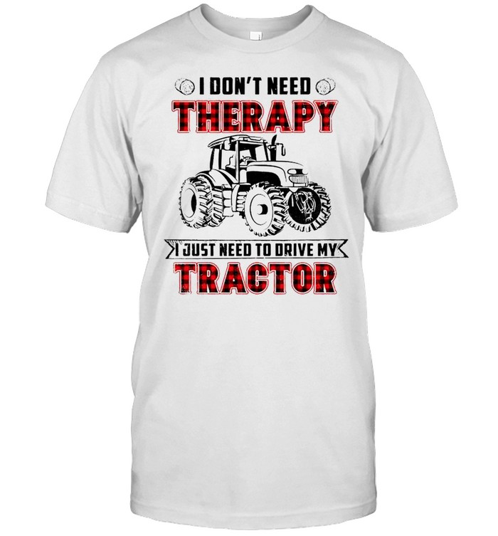 I dont need therapy I just need to drive my tractor shirt Classic Men's T-shirt