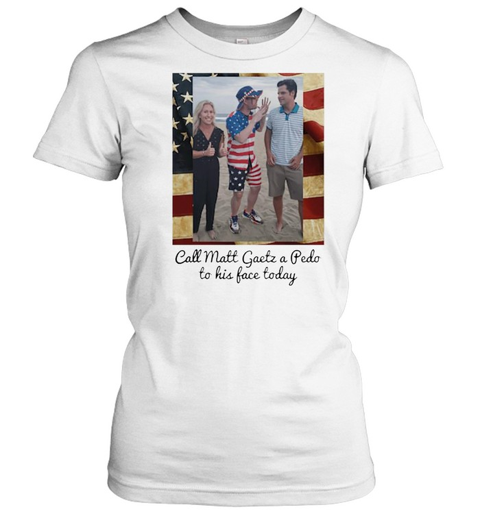 Call Matt Gaetz a Peedo teedo to his face today shirt Classic Women's T-shirt
