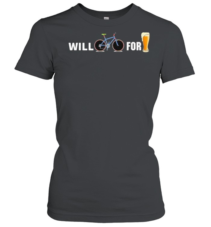 Will Cycling for beer shirt Classic Women's T-shirt