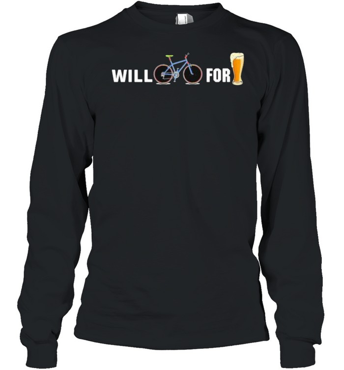 Will Cycling for beer shirt Long Sleeved T-shirt