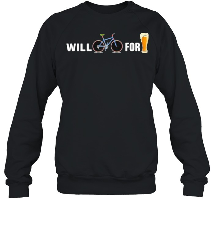 Will Cycling for beer shirt Unisex Sweatshirt