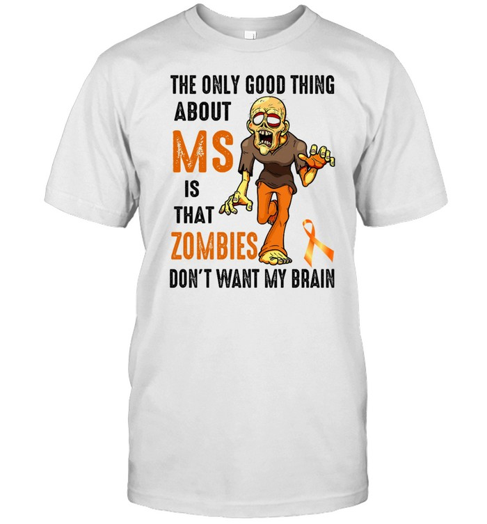 The only good thing about ms is that zombies don't want my brain shirt Classic Men's T-shirt