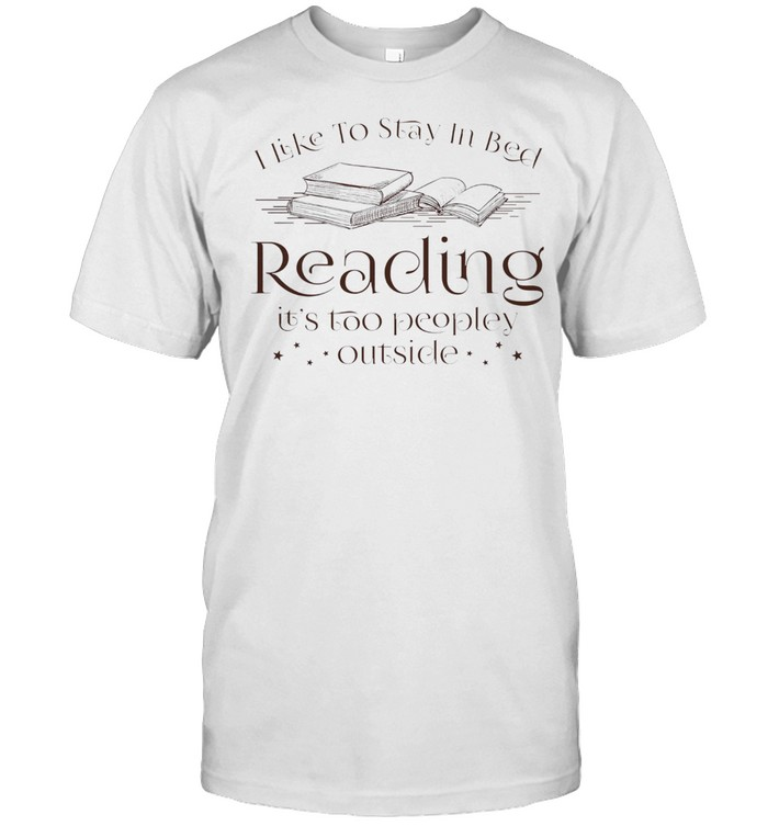 I like to stay in bed reading its too peopley outside shirt Classic Men's T-shirt