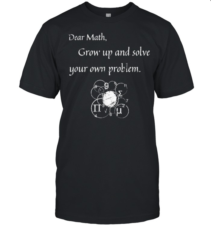 Dear Math Solve Your Own Problem Math Quote T- Classic Men's T-shirt