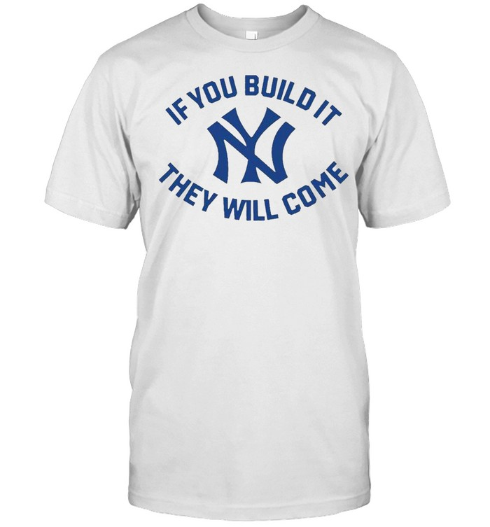 New York Yankees if you build it they will come shirt Classic Men's T-shirt