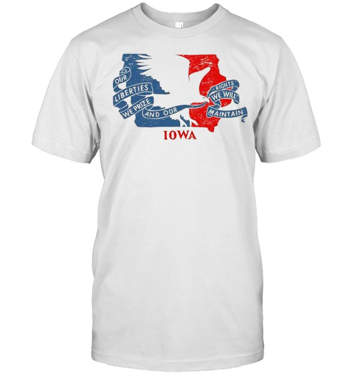 Our Liberties We Prize And Our Rights We Will Maintain Iowa Flag shirt Classic Men's T-shirt