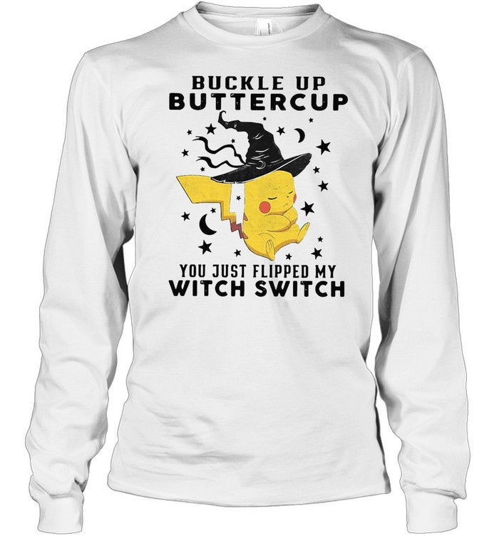 Pikachu Buckle Up Buttercup You Just Flipped My Witch Switch Halloween T-shirt Long Sleeved T-shirt