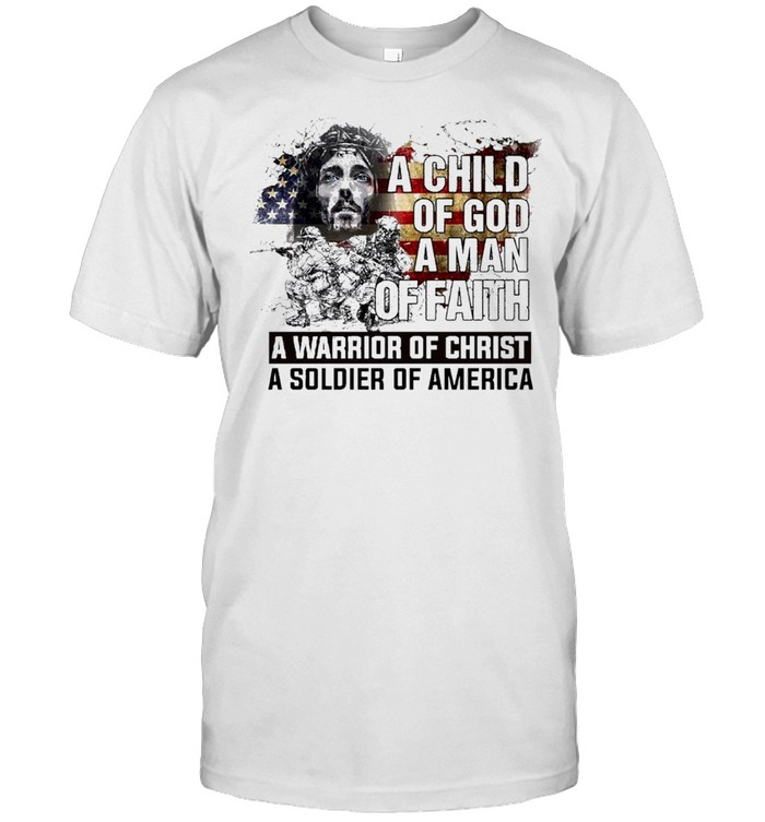 a child of god a man of faith a warrior of christ a soldier of america shirt Classic Men's T-shirt