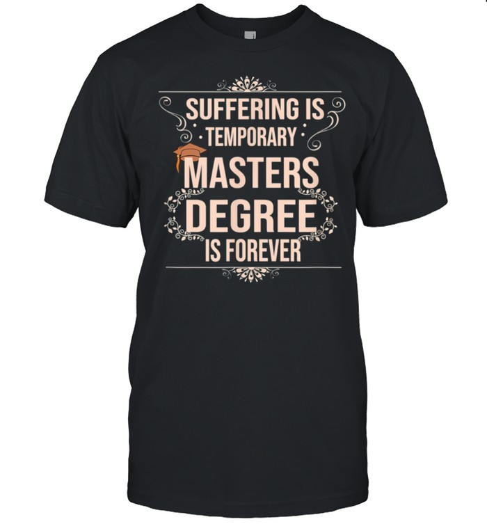 Suffering Is Temporary Masters Degree Is Forever shirt Classic Men's T-shirt