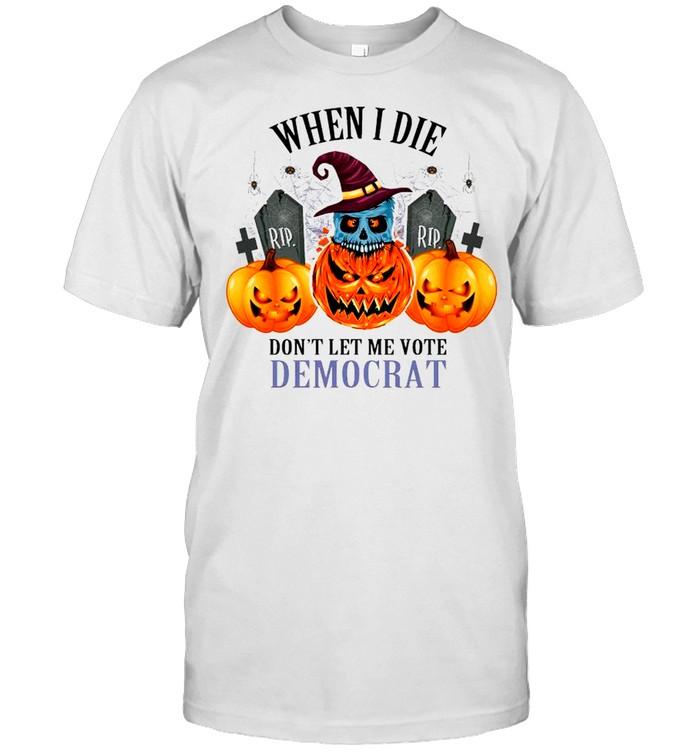 Pumpkins Halloween When I Die Don't Let Me Vote Democrat shirt Classic Men's T-shirt