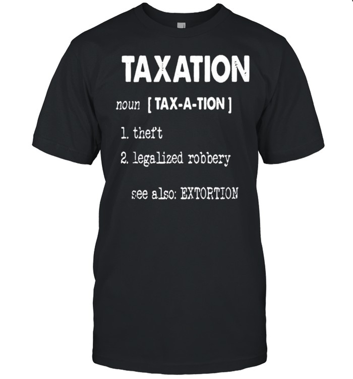 Taxation theft legalized robbery shirt Classic Men's T-shirt