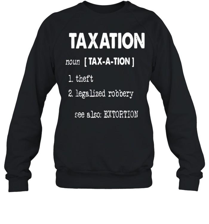 Taxation theft legalized robbery shirt Unisex Sweatshirt