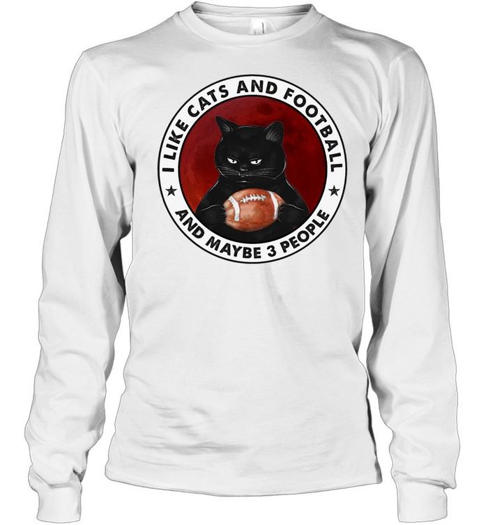 Black Cat I Like Cats And Football And Maybe 3 People shirt Long Sleeved T-shirt