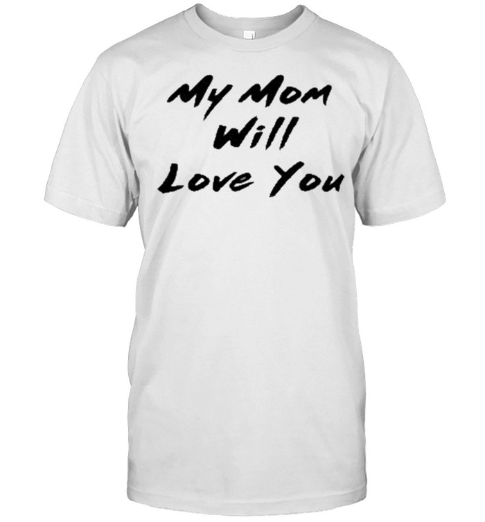 My Mom Will Love You  Classic Men's T-shirt