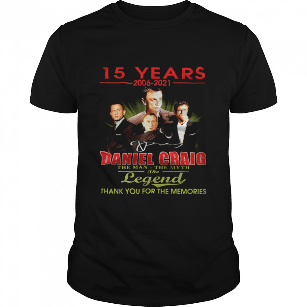 15 Years 2006-2021 Daniel Craig The Man The Myth The Legend Thank You For The Memories  Classic Men's T-shirt