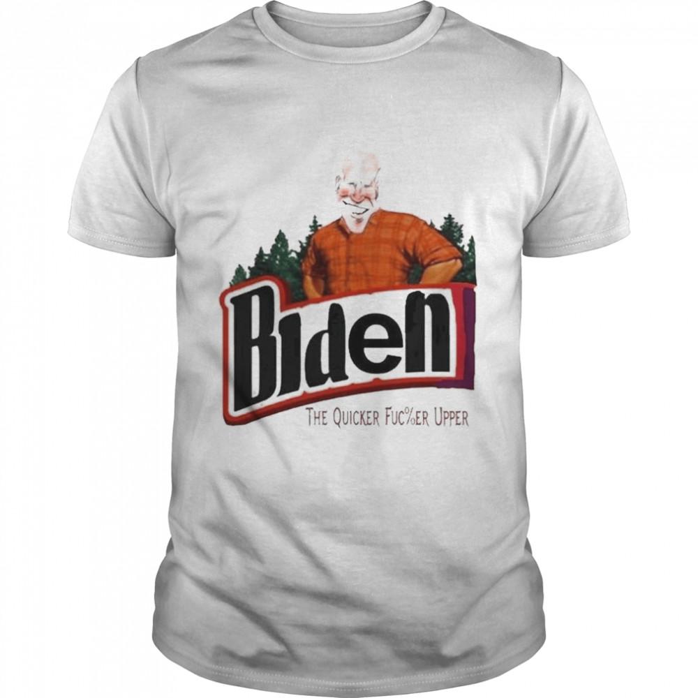 Biden The Quicker Fuc%er Upper Shirt
