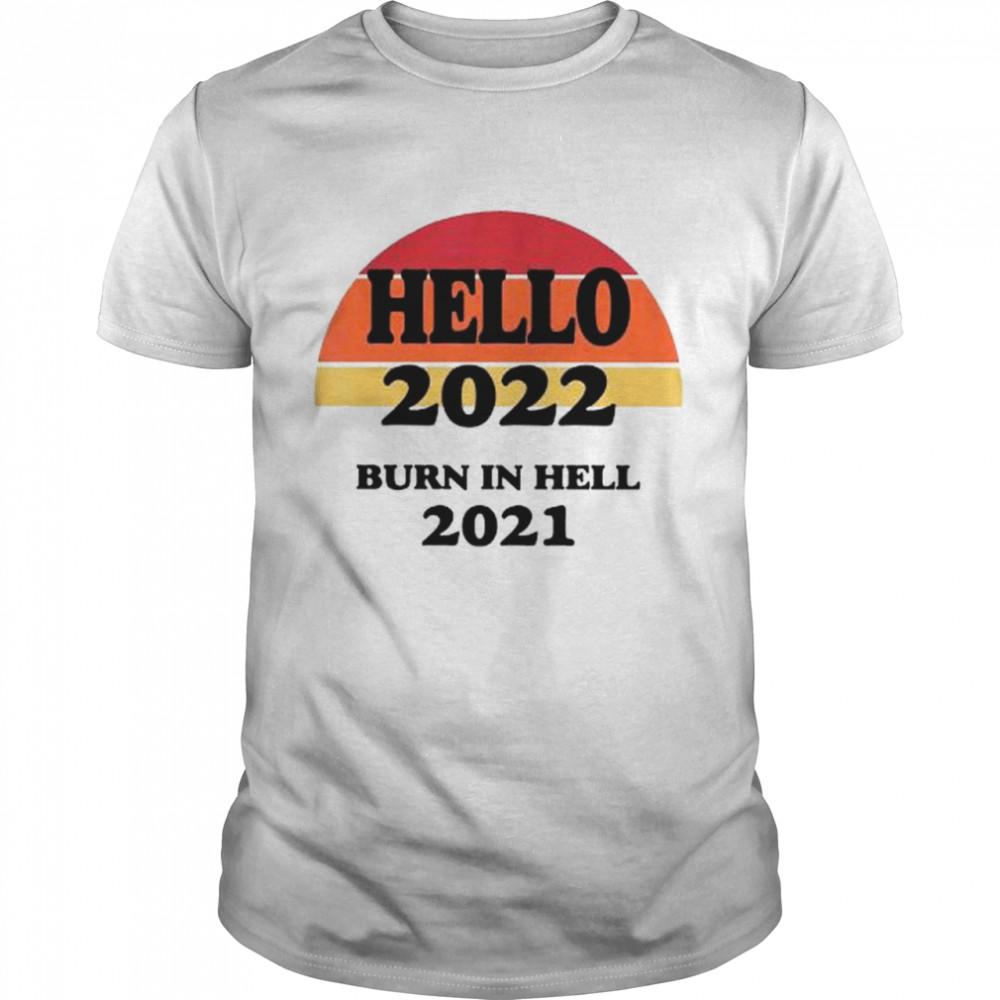 Hello 2022 burn in hell 2021 shirt Classic Men's T-shirt